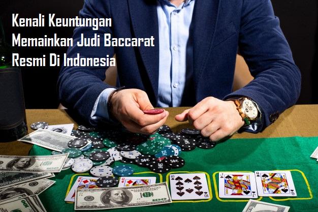 Kenali Keuntungan Memainkan Judi Baccarat Resmi Di Indonesia