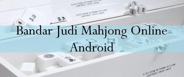 Bandar Judi Mahjong Online Android