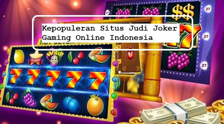 Kepopuleran Situs Judi Joker Gaming Online Indonesia