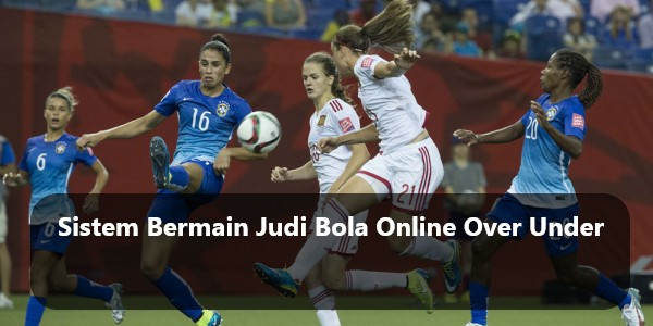Sistem Bermain Judi Bola Online Over Under